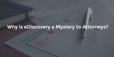 Why is eDiscovery a Mystery to Attorneys? Pt. 2 - Litigation Support, Software Development, Health Data | iBridge LLC | Litigation Support Project Management | Scoop.it