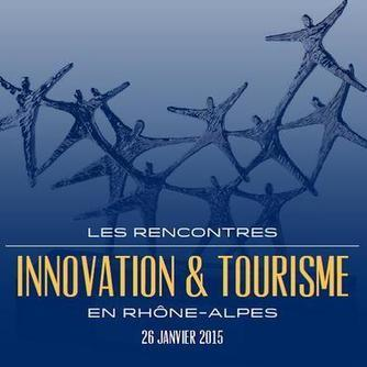 Les Rencontres Innovation & Tourisme 2015 en rhone alpes | Travel And tourism In france | Scoop.it