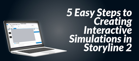 5 Easy Steps to Creating Interactive Simulations in Storyline 2 - eLearning Brothers   Articulate Storyline tips & demos   Scoop.it