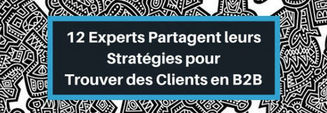 Gagner de nouveaux clients en B2B : 12 experts donnent leurs secrets   Blog Business / WebMarketing / Management   Business   Webmarketing   Management   Scoop.it
