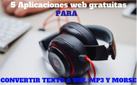 Texto a voz, a Mp3 y a audio Morse: 5 utilidades web gratuitas   Tecnologías educativas XXI   Scoop.it