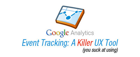 Event Tracking: The Killer UX Feature in Google Analytics You Suck at Using   A Better User Experience   Expertiential Design   Scoop.it