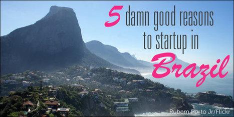 5 Damn Good Reasons to Startup in Brazil | Seleção Startup | Scoop.it
