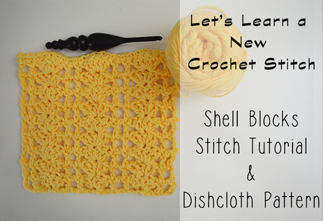 Shell Blocks Dishcloth Crochet Pattern and Stitch Tutorial - The Stitchin Mommy | Crochet Patterns and Tutorials | Scoop.it