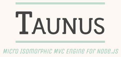 Taunus - Micro Isomorphic MVC Engine for Node.js | Javascript Library | Scoop.it