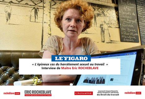 « L'épineux cas du harcèlement sexuel au travail  » Interview de Maître Eric ROCHEBLAVE | Le Figaro | Les souffrances ... dans l'activité professionnelle. | Scoop.it