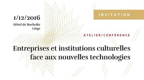 [invitation] Entreprises et institutions culturelles face aux nouvelles technologies | Univers(al)ités | Scoop.it