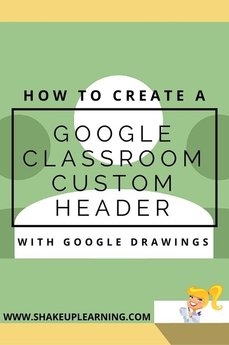 Create a Google Classroom Custom Header with Google Drawings | Shake Up Learning | Using Google Drive in the classroom | Scoop.it