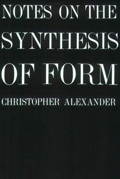 Christopher Alexander: Notes on the Synthesis of Form (1964) — Monoskop Log | Wisdom 1.0 | Scoop.it