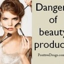 Dangers of beauty products - positiveDrugs | Beauty | Scoop.it