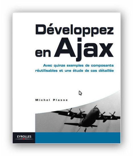 Développez en Ajax : Avec quinze exemples de composants réutilisables et une étude de cas détaillée | Cours Informatique | Scoop.it