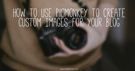 How to Use PicMonkey to Create Custom Images for Your Blog | Internet Marketing | Scoop.it
