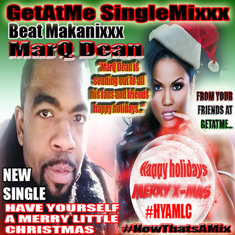 GetAtMe SingleMixxx ft MarQ Dean HAVE YOURSELF A MERRY LITTLE CHRISTMAS #HYAMLC happy holidays | GetAtMe | Scoop.it