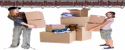 Fulfilling the Satisfactory Home Relocation along Man and Van Bromley! | Removals | Scoop.it