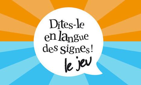 Dites-le en langue des signes, le jeu ! | Malentendants Sourds | Scoop.it