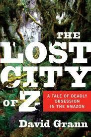 The Lost City of Z, by David Grann | Creative Nonfiction : best titles for teens | Scoop.it