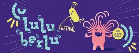 Festival Luluberlu, Odyssud - Ville de Blagnac 27 Mai 2015 - 31 Mai 2015 | France Festivals | Scoop.it