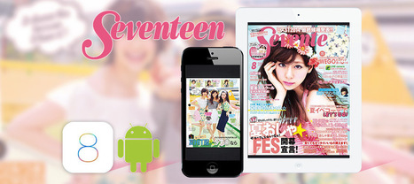 Success for Seventeen : No.1 Japanese teen mag exceeds 180,000 downloads! - Aquafadas Blog | Digital Publishing, Tablets and Smartphones App | Scoop.it