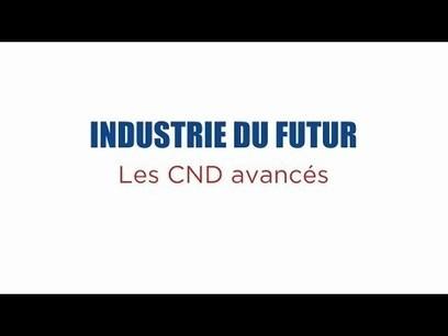 Zoom techno Industrie du Futur : les CND avancés | Robot News | Univers cellule agile robotisée | Scoop.it