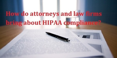 How do attorneys and law firms bring about HIPAA compliance? | mentorhealth | Scoop.it