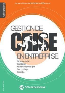 #Sécurité: Guide pratique Gestion De Crise - CCI Carcassonne | Information #Security #InfoSec #CyberSecurity #CyberSécurité #CyberDefence | Scoop.it