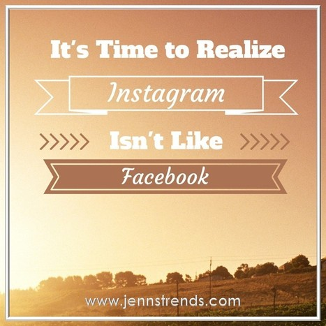 It's Time to Realize Instagram Isn't Like Facebook - Jenn's Trends | Visual Marketing & Graphic Design | Scoop.it