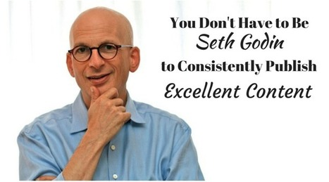 You Don't Have to Be Seth Godin to Consistently Publish Excellent Content | Digital Brand Marketing | Scoop.it