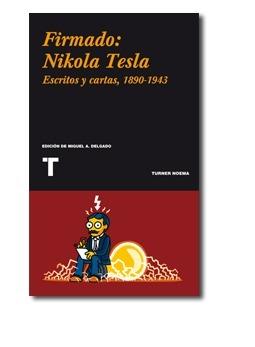 [Libro] Firmado: Nikola Tesla. Escritos y cartas, 1890-1943 - Tecnología Obsoleta | Gabo | Scoop.it