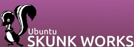 Les « skunkworks » sont ouverts… | ubuntuser.com - Toute l'actualité sur Ubuntu | Planet Ubuntu-fr | Scoop.it