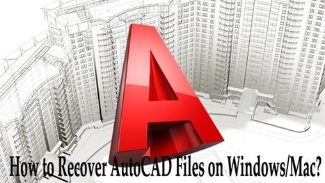 How to Recover AutoCAD Files on Windows/Mac? | Rescue Digital Media | Scoop.it