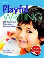 Playful Writing By Rebecca Olien, Laura Woodside   Teaching Child-Centered Writing   Scoop.it