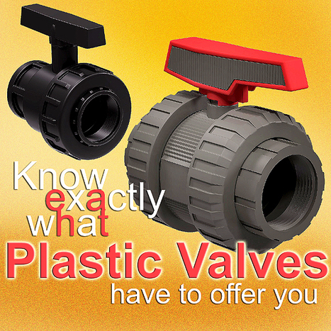 Know Exactly What Plastic Valves Have to Offer You | Chemicals, pharmaceuticals, plastics in India | Scoop.it