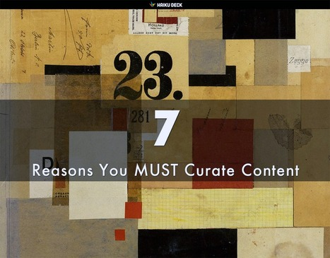 Content Curation: 7 Reasons Why You Must via @HaikuDeck | BI Revolution | Scoop.it