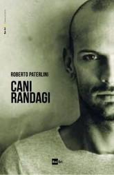 Cani Randagi - Roberto Paterlini - Scheda del Libro   Libri Gay   Scoop.it