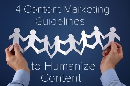 4 Content Marketing Guidelines to Humanize Content - Business 2 Community | Digital-News on Scoop.it today | Scoop.it