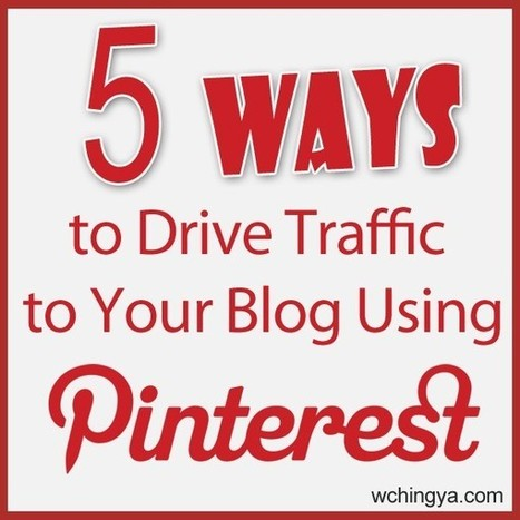 5 Ways to Drive Traffic to Your Blog Using Pinterest | Pinterest for Business | Scoop.it