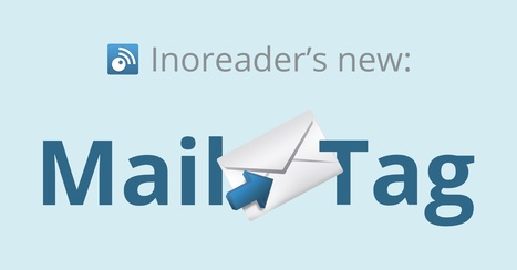 Inoreader Mail2Tag: a new way to tag any piece of content | RSS Circus : veille stratégique, intelligence économique, curation, publication, Web 2.0 | Scoop.it