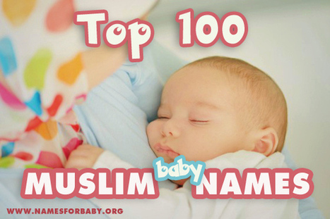 Top 100 Muslim Baby Names, Hot Islamic Boy and Girl names | The Name Meaning & Baby World | Scoop.it