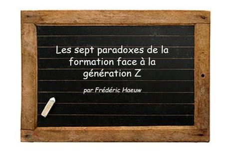 Les sept paradoxes de la formation face à la génération Z - Le blog de Frédéric Haeuw   pédagogie et génération émergente   Scoop.it