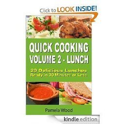 Amazon.com: Quick Cooking: Volume 2 - Lunch - 20 Delicious Lunches Ready in 30 Minutes or Less eBook: Pamela Wood: Kindle Store   School Lunches   Scoop.it