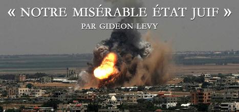 """Gaza : """"Notre misérable État juif"""" par Gideon Levy   Autres Vérités   Scoop.it"""