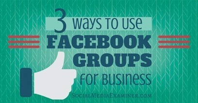 3 Ways to Use Facebook Groups for Business | | Online tips & social media nieuws | Scoop.it