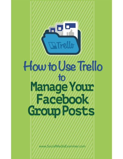 How to Use Trello to Manage Your Facebook Group Posts : Social Media Examiner | SoShake | Scoop.it