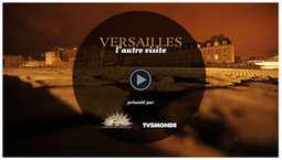 TV5MONDE : Versailles, l'autre visite : le web-documentaire | Clic France | Scoop.it