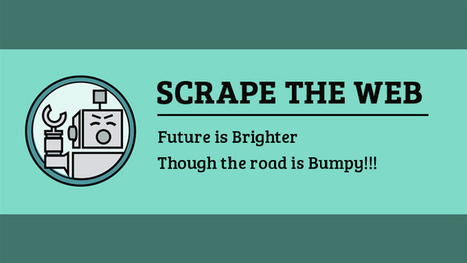 Scrape the Web, Future is Brighter – Though the Road is Bumpy…!!! | Data Entry and Data Processing Services in India | Scoop.it