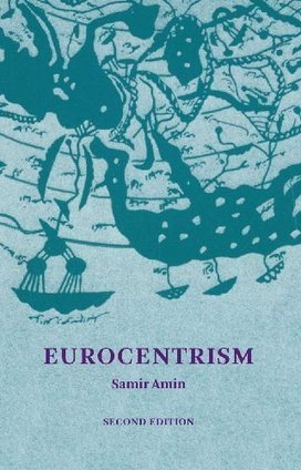 Samir Amin: Eurocentrism: Modernity, Religion and Democracy: A Critique of Eurocentrism and Culturalism (1988-) [FR, EN, ES] — Monoskop Log | Wisdom 1.0 | Scoop.it