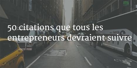 50 citations que tous les entrepreneurs devraient suivre | Entrepreneurs du Web | Scoop.it