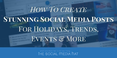 How To Create Stunning Social Media Posts For Holidays, Trends, Events And More | The Content Marketing Hat | Scoop.it