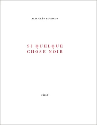 """Si quelque chose noir"", Alix Cléo Roubaud   Poezibao   Scoop.it"