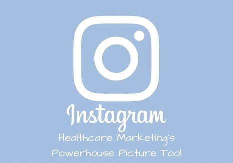 Instagram Is Becoming Healthcare Marketing's Powerhouse Picture Tool | Buzz e-sante | Scoop.it
